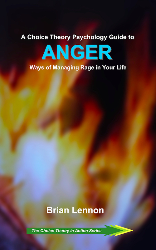 A Choice Theory Psychology Guide to ANGER