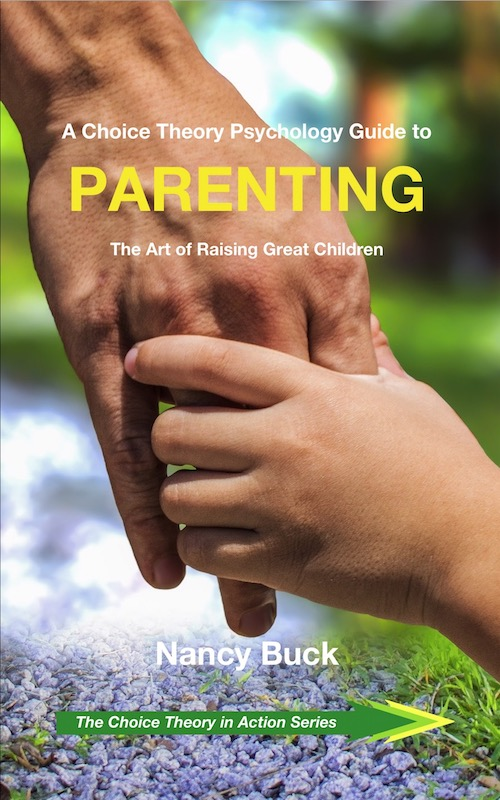 A Choice Theory Psychology Guide to PARENTING