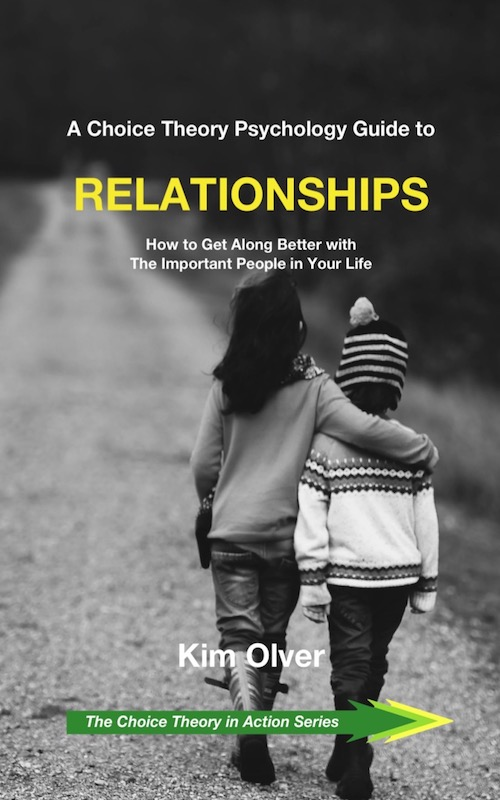 A Choice Theory Psychology Guide to RELATIONSHIPS